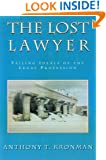The Lost Lawyer : Failing Ideals of the Legal Profession