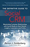 The Definitive Guide to Social CRM: Maximizing Customer Relationships with Social Media to Gain Market Insights, Customers...