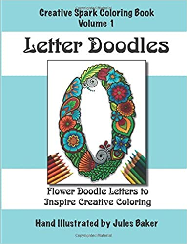 Amazon.com: Creative Spark Coloring Book: Letter Doodles (Creative Spark Coloring Books) (Volume 1) (9781511961448): Jules Baker: Books