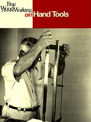 Fine Woodworking On Hand Tools: 38 Articles Selected By The Editors Of Fine Woodworking Magazine
