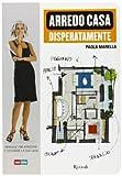 Paola Marella Arredo casa disperatamente. Manuale per arredare e decorare la tua casa