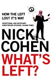 Nick Cohen What's Left?: How the Left Lost its Way: How Liberals Lost Their Way