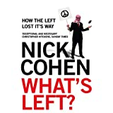 What's Left?: How the Left Lost its Way: How Liberals Lost Their Wayby Nick Cohen