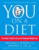 You: On a Diet: The Insider's Guide to Easy and Permanent Weight Loss: The Insider's Guide to Easy and Permanent Weight Loss