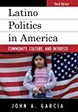 img - for Latino Politics in America: Community, Culture, and Interests (Spectrum Series: Race and Ethnicity in National and Global Politics) (Volume 3) book / textbook / text book
