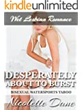 Desperately About To Burst (Bisexual Watersports Taboo) (Wet Lesbian Romance)