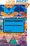 Zoroastrianism: A Guide for the Perpl...