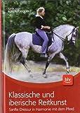 Klassische und iberische Reitkunst: Sanfte Dressur in Harmonie mit dem Pferd