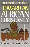 img - for Toward an African Christianity: Inculturation Applied by Eugene Hillman (1993-03-01) book / textbook / text book
