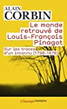 Le monde retrouvé de Louis-François Pinagot : Sur les traces d'un inconnu (1798-1876)