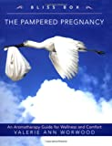 The Pampered Pregnancy Bliss Box: An Aromatherapy Kit for Wellness and Comfort (1577314638) by Worwood, Valerie Ann