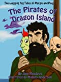 The Pirates of Dragon Island: A Beautifully Illustrated Story of Friendship and Exciting Adventure (The Wagging Dog Tales of Morgie and Peej)