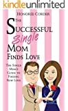 The Successful Single Mom Finds Love: The Single Mom's Guide to Finding New Love (Volume 4) (English Edition)