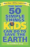 Earthworks Group The New 50 Simple Things Kids Can Do to Save the Earth