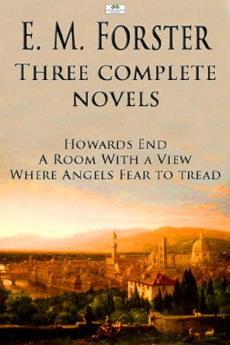 E. M. Forster - Howards End / A Room With a View / Where Angels Fear to Tread