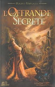 La Fortune de l'Orbiviate, tome 1 : L'Offrande Secrète par Roland Vartogue