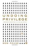 Undoing Privilege: Unearned Advantage...
