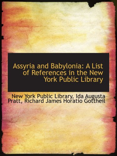 Assyria and Babylonia: A List of References in the New York Public Library