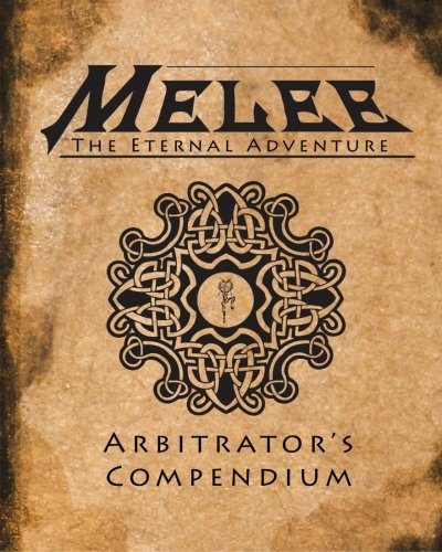 Melee: Arbitrator's Compendium: The Guide to Game Mastering The Eternal Adventure PDF
