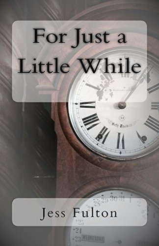 For Just a Little While by Jess Fulton