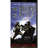 The Sword of Attila: A Novel of the Last Years of Rome ~ Michael Curtis Ford