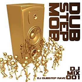 Dubstep Mob Vol. 1 (Best of Top Electronic Dance Hits, Dub, Brostep, Electrostep, Psystep, Chillstep, Rave Anthems)