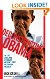 Deconstructing Obama: The Life, Loves, and Letters of America's First Postmodern President