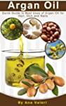 Argan Oil: Quick Guide to Best Uses o...