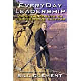 EveryDay Leadership: Crossing Gorges on Tightropes to Success ~ Bill Clement