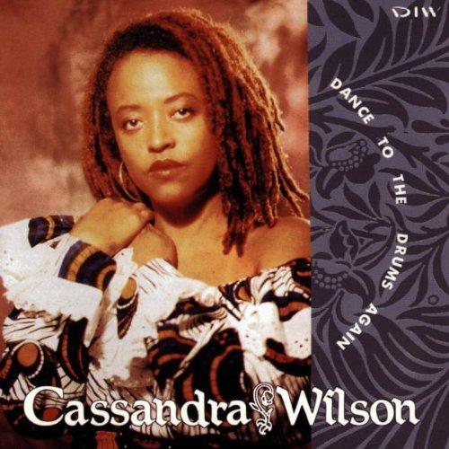 Dance to the Drums Again by Cassandra Wilson