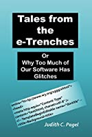 Tales from the e-Trenches: Or Why Too Much of Our Software Has Glitches Front Cover