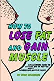 img - for How to Lose Fat and Gain Muscle: An Essential Guide to Getting Rid of Body Fat While Developing Muscle Tissue book / textbook / text book