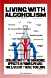 Living With Alcoholism: Your Guide To Dealing With Alcohol Abuse And Addiction While Getting The Alcoholism Treatment You Need