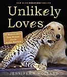 Unlikely Loves: 43 Heartwarming True...