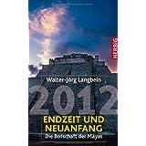 """2012 - Endzeit und Neuanfang: Die Botschaft der Mayasvon """"Walter-J�rg Langbein"""""""