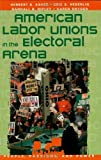 img - for American Labor Unions in the Electoral Arena (People, Passions, and Power: Social Movements, Interest Organizations, and the P) by Herbert B. Asher, Eric S. Heberlig, Randall B. Ripley (2001) Paperback book / textbook / text book