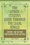 img - for The Cyber Citizen's Guide Through the Legal Jungle: Internet Law for Your Professional Online Presence book / textbook / text book