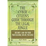The Cyber Citizen's Guide Through the Legal Jungle: Internet Law for Your Professional Online Presence ~ Joy R. Butler