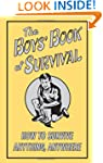 The Boys' Book of Survival: How to Su...
