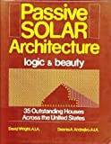 Passive Solar Architecture: Logic and Beauty : 35 Outstanding Houses Across the United States (0442238606) by Wright, David