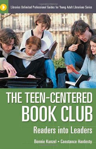 The Teen-Centered Book Club: Readers into Leaders (Libraries Unlimited Professional Guides for Young Adult Librarians Series)