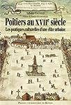 Poitiers au XVIIe si�cle : Les pratiq...