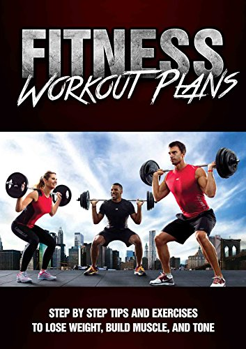 FITNESS: Workouts, exercises, and body building guide to lose weight step by step (tone, build muscle, workout plans, abs, burn fat, bodybuilding training, weight training)