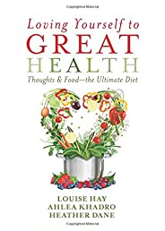 Loving Yourself to Great Health: Thoughts & Food--The Ultimate Diet