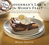 Ploughman's Lunch and the Miser's Feast: Authentic Pub Food, Restaurant Fare, and Home Cooking from Small Towns, Big Cities, and Country Villages Across the British Isles