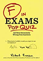 F in Exams: Pop Quiz: All New Awesomely Wrong Test Answers Front Cover