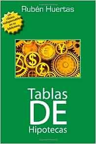 Tablas de Hipotecas (Spanish Edition): Ruben Huertas: 9780981909028