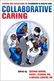 Collaborative Caring: Stories and Reflections on Teamwork in Health Care (Culture and Politics of Health Care Work)
