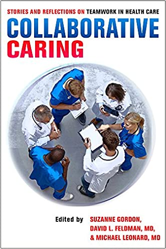 Collaborative Caring: Stories and Reflections on Teamwork in Health Care (The Culture and Politics of Health Care Work)