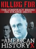 KILLING FDR: The Conspiracy Behind His Strange Death